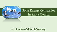 Looking for top rated solar companies in Santa Monica for installing solar panel on your home? SouthernCaliforniaSolar help you to select the best solar panel installer in Santa Monica.