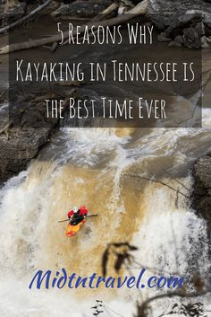 5 Reasons Kayaking in Tennessee is the best time ever. There is something for everyone from the smooth float of the Duck River to the Wild White Water at Rock Island