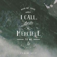 """Hear my voice when I call, Lord; be merciful to me and answer me"" (Psalm 27:7 NIV). #KWMinistries"