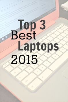 Top 3 best laptops of 2015. Including best 2-in-1, best gaming laptop, and best budget laptop.