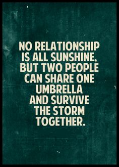 No relationship is all sunshine, but two people can share one umbrella and survive the storm. #quotes #inspirational #relationships #relatable