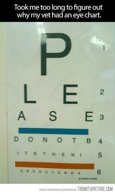 A veterinarian's eye chart :P TOO CUTE.   P L E A S E D O N O T B I T E T H E N I C E D O C T O R O K