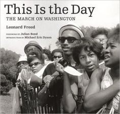"""This Is the Day: The March on Washington is a stirring photo-essay by photographer Leonard Freed documenting the March on Washington for Jobs and Freedom of August 28, 1963, the historic day on which Dr. Martin Luther King Jr. delivered his """"I Have a Dream"""" speech at the base of the Lincoln Memorial."""