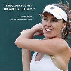 """#InspirationalQuote : """"The older you get, the more you learn."""" - #MartinaHingis"""