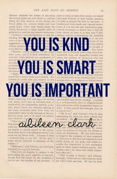 "Quote from the book, ""The Help."" Remember this applies to YOU!"