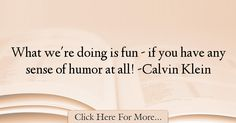 Calvin Klein Quotes About Humor - 36991