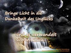 Bringe Licht in die Dunkelheit des Unglücks und es verwandelt sich in Glück. - BewusstSEINs Wege der Glücklichkeit Marion Dammberg Coaching