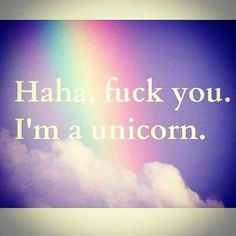 Find images and videos about rainbow, haha and unicorn on We Heart It - the app to get lost in what you love. I Am A Unicorn, Unicorn And Glitter, Unicorn Art, Magical Unicorn, Rainbow Unicorn, Unicorn Memes, Funny Unicorn Quotes, Unicorn Fantasy, Quotes To Live By