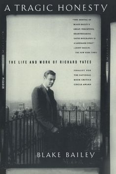A Tragic Honesty: The Life and Work of Richard Yates by Blake Bailey, http://www.amazon.com/dp/0312423756/ref=cm_sw_r_pi_dp_peS5ub02BDFBY