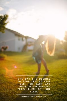 One Day She Decided To Stop Letting Fear Hold Her Back  Chose To Live Bravely.  From Then On, She Flew ...