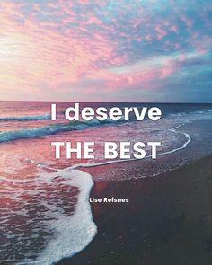 I deserve THE BEST. Lise Refsnes quote freedom limitless affirmation mindset worthy