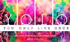 YOLO wishes every one Happy & Safe Holi