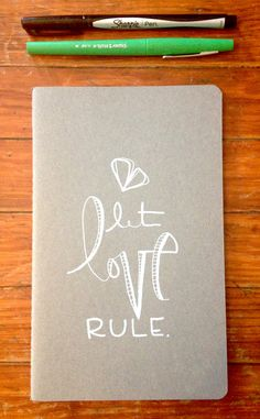 Yes, this. :: let love rule. a hand illustrated moleskine by kellybarton