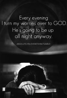 Turn your worries over to God