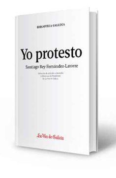 Yo protesto : selección de artículos editoriales y discursos del Presidente de La Voz de Galicia / Santiago Rey Fernández-Latorre