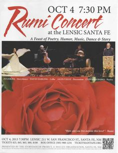Santa Fe, NM A stunning collaboration of artists, bringing the lyrical and spiritual power of Rumi to life in a remarkably moving performance, a multidimensional feast of poetry, music, dance and story. Click flyer for more >>