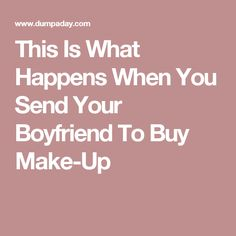 This Is What Happens When You Send Your Boyfriend To Buy Make-Up