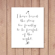 Poetry Art Print, 8x10 PRINTABLE, I have loved the stars too fondly to be fearful of the night, Sarah Williams Poem, Typography