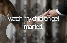 Watch My Children Get Married | Bucket List