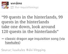 I've done about 50 quests in the Hinterlands. I wanted to do them all, but I'm afraid. Very afraid. What if it takes years? I do want one completionist playthrough but...