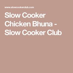 Slow Cooker Chicken Bhuna - Slow Cooker Club