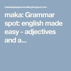 maka: Grammar spot: english made easy - adjectives and a...