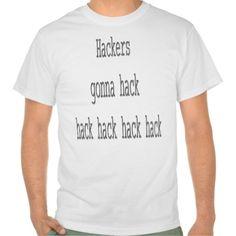 Hackers Gonna Hack Tee Shirt