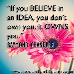 It's okay to let your ideas own you.   #SocialCaffeine