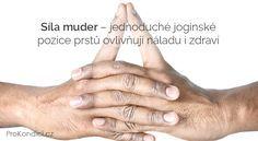 Síla muder – jednoduché jogínské pozice prstů ovlivňují náladu i zdraví   ProKondici.cz
