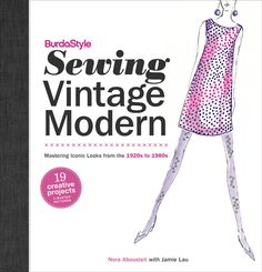 BurdaStyle_Sewing_Vintage_Modern: Mastering Iconic Looks from the 1920s to 1980s. 19 projects to try in this volume - might be interesting to try one of these projects as an on-going library program for twenty- and thirty-somethings...