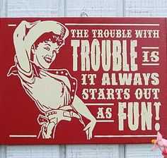 Cowgirl Trouble Wood Sign, Home Decor :: Wall Decor :: Clickin Cowgirls Western Quotes, Cowboy Quotes, Country Girl Quotes, Country Girls, Cowgirl Quote, Hunting Quotes, Country Living, Vintage Cowgirl, Cowboy And Cowgirl