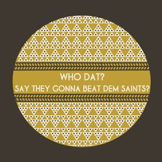 """""""Who Dat? Say They Gonna Beat Dem Saints"""" - Art Print in my @society6 shop"""