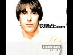 Paul Weller - Uh Huh Oh Yeh! Always There to Fool You!