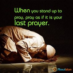 With every prayer you pray, pray as if it is your last one.   #Prayer #Faith #Islam