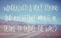 Wanderlust: A very strong and irresistible impulse or desire to travel the world. | #quotes #travel #glamping @GLAMPTROTTER