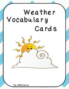 Weather Vocabulary Cards This product 25 contains  commonly used weather vocabulary words. These words are mostly used in middle and high school classes. These cards can be used in many ways:Memory or Concentration GameCenter WorkSwat GameFlash CardsSelf-quizzesTask CardsThere are two ways that you can use this set.