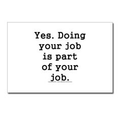 Human Resources - it's your job! Funny how that works! Great Quotes, Quotes To Live By, Me Quotes, Inspirational Quotes, Funny Work Quotes, Work Ethic Quotes, Human Resources Humor, Hr Humor, Office Humor