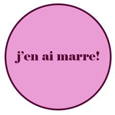 J'en ai marre! (translation: I've had it (up to here)!)