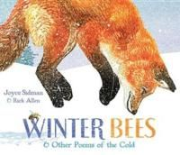 Winter Bees & Other Poems of the Cold by Joyce Sidman In this outstanding picture book collection of poems by Newbery Honor-winning poet, Joyce Sidman (Song of the Water Boatman, Dark Emperor and Other Poems of the Night), discover how animals stay alive in the wintertime and learn about their secret lives happening under the snow. Paired with stunning linoleum print illustrations by Rick Allen, that celebrate nature's beauty and power. SLJ Best Books 2014