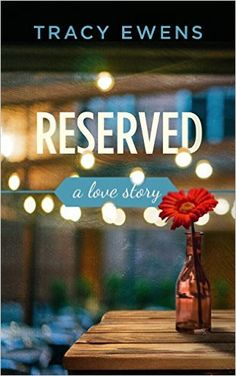 Reserved: A Love Story - Kindle edition by Tracy Ewens. Comes out 2/9/16