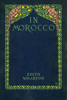 Binding design by Margaret Armstrong.  Edith Wharton. In Morocco. New York: Scribners, 1920.