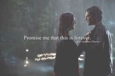 Promise me that this is forever. The Vampire Diaries #TVD