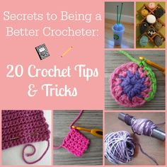 20 amazing tips and tricks on how to be better at crocheting