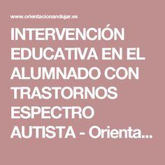 INTERVENCIÓN EDUCATIVA EN EL ALUMNADO CON TRASTORNOS ESPECTRO AUTISTA - Orientación Andújar - Recursos Educativos