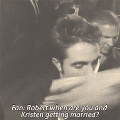 Fan: Robert, when are you and Kristen getting married? Robert: Someday.
