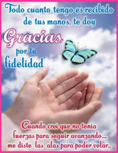 Todo cuanto tengo lo he recibido de tus manos, te doy graciasss...