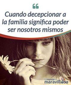 Cuando decepcionar a la familia significa poder ser nosotros mismos  A veces, #decepcionar a la familia es casi una #obligación para poder ser #libres, para reafirmarnos a nosotros mismos como personas...  #Psicología