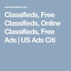 US Ads Citi - Free Online Classified, Search Classified Ads For Jobs, Find Real Estate Properties On Sale Rent &
