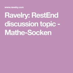 Ravelry: RestEnd discussion topic - Mathe-Socken