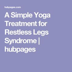 A Simple Yoga Treatment for Restless Legs Syndrome | hubpages